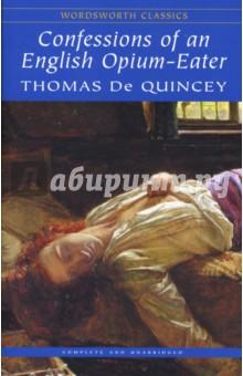 Confessions of an English Opium-Eater (Исповедь англичанина - любителя опиума). На английском языке - de Quincey